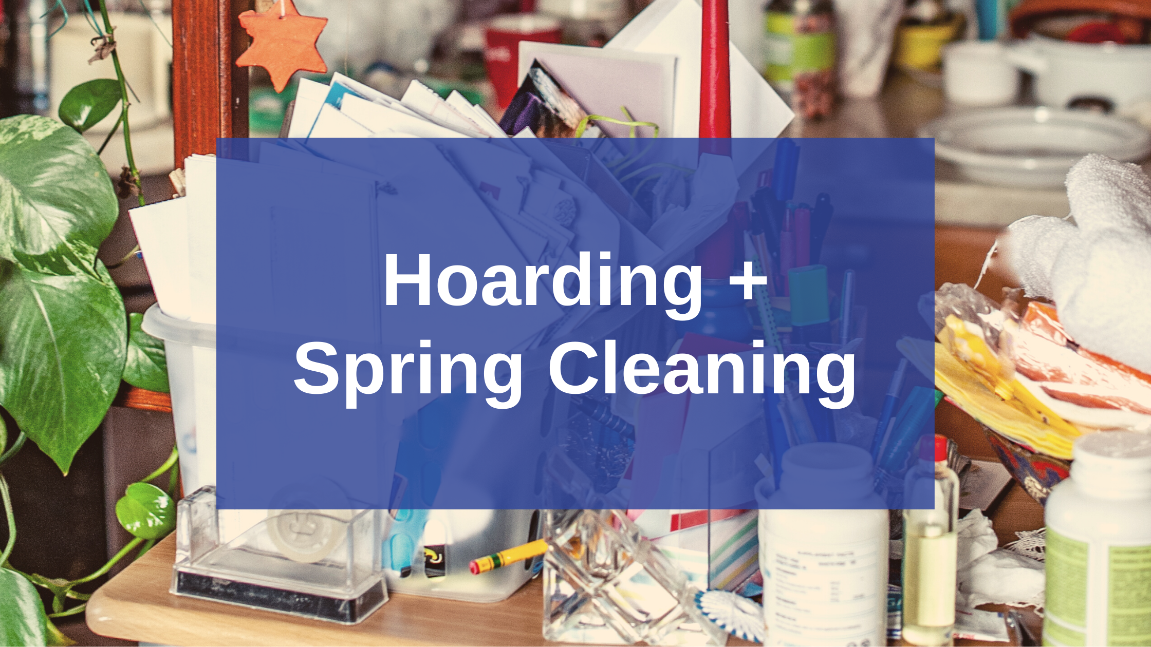 Hoarding and Spring Cleaning with Bio-One